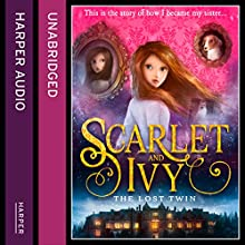 The Lost Twin: Scarlet and Ivy, Book 1 (       UNABRIDGED) by Sophie Cleverly Narrated by Sarah Ovens