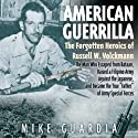 American Guerrilla: The Forgotten Heroics of Russell W. Volckmann Audiobook by Mike Guardia Narrated by Jason Huggins