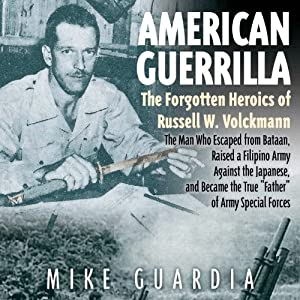 American Guerrilla: The Forgotten Heroics of Russell W. Volckmann | [Mike Guardia]