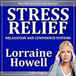 Stress Relief: Relaxation & Confidence: Relax and Handle Life's Surprises and Big Moments with Confidence | Lorraine Howell