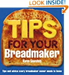 Tips for Your Breadmaker: Tips and Ad...