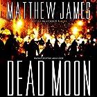 Dead Moon Hörbuch von Matthew James Gesprochen von: Brian Holden
