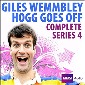 Giles Wemmbley Hogg Goes Off: Series 4 Radio/TV Program