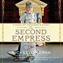 The Second Empress: A Novel of Napoleon's Court (       UNABRIDGED) by Michelle Moran Narrated by Adam Alexi-Malle, Emma Bering, Tanya Franks