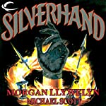 Silverhand: The Arcana, Book 1 (       UNABRIDGED) by Morgan Llywelyn, Michael Scott Narrated by Kyle Munley