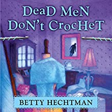 Dead Men Don't Crochet: Crochet Mystery, Book 2 Audiobook by Betty Hechtman Narrated by Margaret Strom