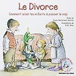 Le divorce : Comment aider les enfant...