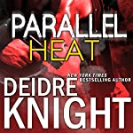 Parallel Heat: Parallel, Book 2 (       UNABRIDGED) by Deidre Knight Narrated by Joel Richards