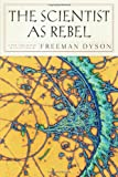 Freeman Dyson The Scientist As Rebel (New York Review Books)