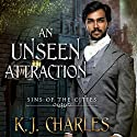 An Unseen Attraction: Sins of the Cities, Book 1 Hörbuch von K. J. Charles Gesprochen von: Matthew Lloyd Davies