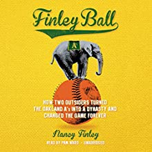 Finley Ball: How Two Outsiders Turned the Oakland A's into a Dynasty and Changed the Game Forever Audiobook by Nancy Finley Narrated by Pam Ward