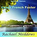 Learn French Faster: Foreign Language Study Help with Meditation and Hypnosis Audiobook by Rachael Meddows Narrated by Rachael Meddows