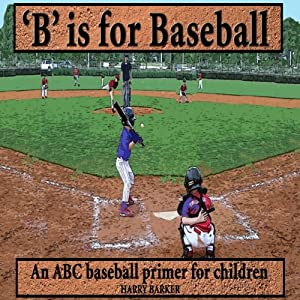 B Is for Baseball: A Fun Way to Learn Your Alphabet!: ABC Sports Books, Volume 1 | [Harry Barker]