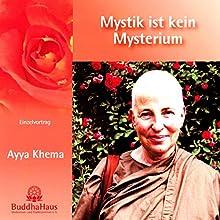 Mystik ist kein Mysterium: Einzelvortrag (       ungekürzt) von Ayya Khema Gesprochen von: Ayya Khema