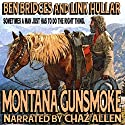 Montana Gunsmoke: A Ben Bridges Western (       UNABRIDGED) by Ben Bridges, Link Hullar Narrated by Chaz Allen