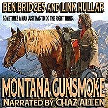 Montana Gunsmoke: A Ben Bridges Western (       UNABRIDGED) by Ben Bridges, Link Hullar Narrated by Chaz Allen