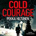 Cold Courage (       UNABRIDGED) by Pekka Hiltunen Narrated by Candida Gubbins