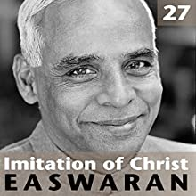 Imitation of Christ: Talk 27  by Eknath Easwaran Narrated by Eknath Easwaran