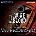 The Wire in the Blood: A Tony Hill & Carol Jordan Mystery, Book 2 Audiobook by Val McDermid Narrated by Michael Tudor Barnes