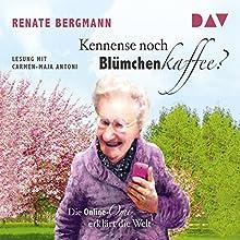 Kennense noch Blümchenkaffee? Die Online-Omi erklärt die Welt Hörbuch von Renate Bergmann Gesprochen von: Carmen-Maja Antoni