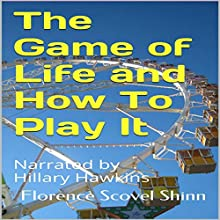 The Game of Life and How to Play It (       UNABRIDGED) by Florence Scovel Shinn Narrated by Hillary Hawkins