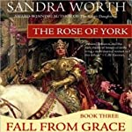 The Rose of York: Fall From Grace (       UNABRIDGED) by Sandra Worth Narrated by Robin Sachs