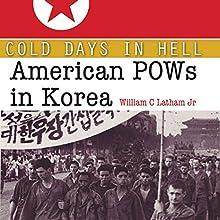Cold Days in Hell: American POWs in Korea   Livre audio Auteur(s) : William Clark Latham Jr. Narrateur(s) : Capt. Kevin F. Spalding USNR-Ret.