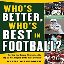 Who's Better, Who's Best in Football?: Setting the Record Straight on the Top 60 NFL Players of the Past 60 Years (       UNABRIDGED) by Steve Silverman Narrated by Richard Allen