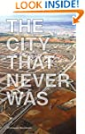 The City That Never Was: Reconsiderin...