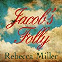 Jacob's Folly (       UNABRIDGED) by Rebecca Miller Narrated by Adam Sims