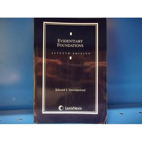 Evidentiary Foundations 7th Edition (2008) Edward J. Imwinkelried