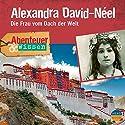 Alexandra David-Néel - Die Frau vom Dach der Welt (Abenteuer & Wissen) Audiobook by Ute Welteroth Narrated by Karlheinz Tafel