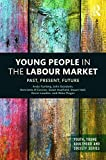 img - for Young People in the Labour Market: Past, Present, Future (Youth, Young Adulthood and Society) book / textbook / text book