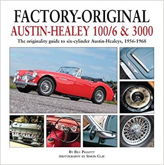 Factory-Original Austin-Healey 100/6 & 3000: The originality guide to six-cylinder Austin-Healeys, 1956-1968 written by Bill Piggott