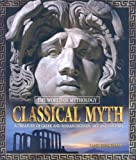 Classical Myth: A Treasury of Greek and Roman Legends, Art, and History (The World of Mythology) (0765681048) by Bingham, Jane