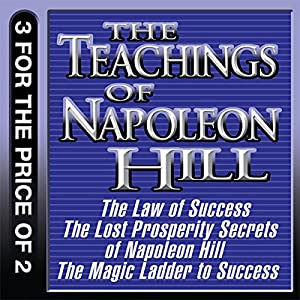 The Teachings of Napoleon Hill: The Law of Success, The Lost Prosperity Secrets of Napoleon Hill, The Magic Ladder to Success Audiobook