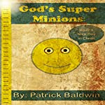 God's Super Minions: Living Faithfully and Obediently in God | Patrick Baldwin,A J F