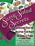 img - for Sassy Salad Secrets: Supercharge Your Diet and Recapture Your Health by Unlocking the Power of Living Foods book / textbook / text book