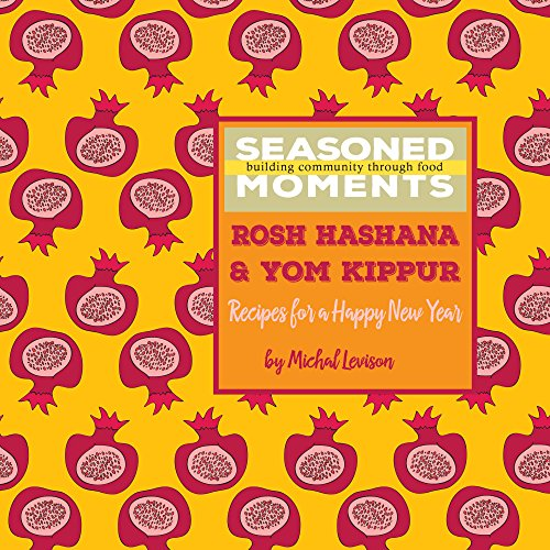 Seasoned Moments | Rosh Hashana & Yom Kippur: Recipes for a Happy New Year