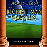 The Richest Man in Babylon: George S. Clason's Bestselling Guide to Financial Success: Saving Money and Putting it to Work for You | George S. Clason