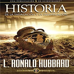 Historia de la Indagación y la Investigación [The History of Inquiry and Research] Audiobook