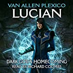 Lucian: Dark God's Homecoming: The Above, Volume 1 | Van Allen Plexico