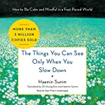 The Things You Can See Only When You Slow Down: How to Be Calm and Mindful in a Fast-Paced World | Haemin Sunim,Haemin Sunim - translation,Chi-Young Kim - translation