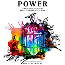 Power: Surviving & Thriving After Narcissistic Abuse Audiobook by Shahida Arabi Narrated by Julie McKay