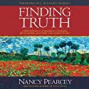 Finding Truth: 5 Principles for Unmasking Atheism, Secularism, and Other God Substitutes (       UNABRIDGED) by Nancy Pearcey Narrated by Pamela Klein