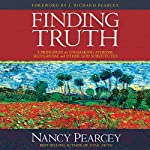 Finding Truth: 5 Principles for Unmasking Atheism, Secularism, and Other God Substitutes | Nancy Pearcey