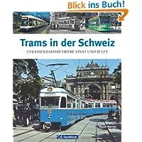 Trams in der Schweiz: Straßenbahnbetriebe einst und jetzt