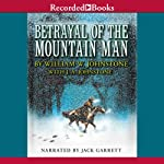 Betrayal of the Mountain Man | William W. Johnstone