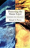 Protecting the Ozone Layer: Science and Strategy (Environmental Science)