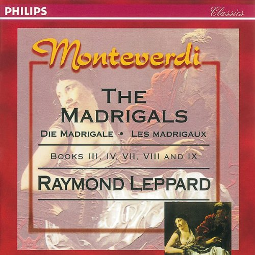 Monteverdi: The Madrigals, Books III, IV, VII, VIII and IX by Raymond Leppard